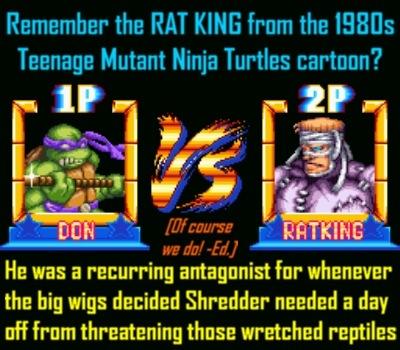 Rat King is a powerhouse. I prefer his classic cartoon look