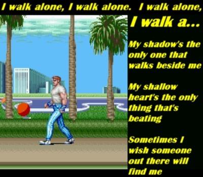 'TIL THEN I WAAALK ALONE